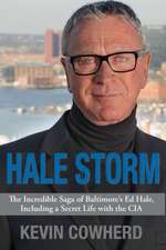 Hale Storm:  The Incredible Saga of Baltimore's Ed Hale, Including a Secret Life with the CIA