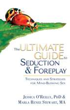 The Ultimate Guide To Seduction & Foreplay: Techniques and Strategies for Mind-Blowing Sex