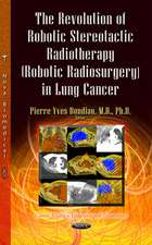 The Revolution of Robotic Stereotactic Radiotherapy (Robotic Radiosurgery) in Lung Cancer