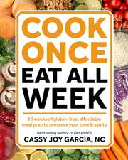 Cook Once, Eat All Week: 26 Weeks of Gluten-Free, Affordable Meal Prep to Preserve Your Time and Sanity