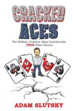 Cracked Aces:  The Wildest, Craziest Most Unbelievable True Poker Stories