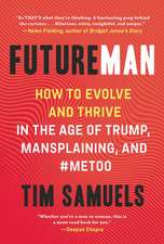 Future Man: How to Evolve and Thrive in the Age of Trump, Mansplaining, and #metoo