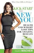 Kick-Start the New You:  Health and Weight Loss Tips for Amazing Results