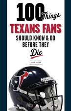 100 Things Texans Fans Should Know & Do Before They Die