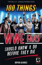 100 Things Wwe Fans Should Know & Do Before They Die