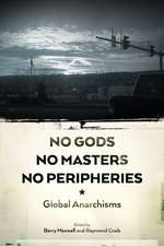 No Gods, No Masters, No Peripheries: Global Anarchisms