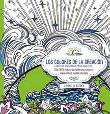 Los Colores de La Creacion:  Coloree Mientras Reflexiona Sobre El Maravilloso Mundo de Dios.