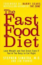 The Fast Food Diet:  Lose Weight and Feel Great Even If You're Too Busy to Eat Right