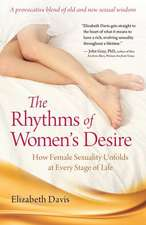 The Rhythms of Women's Desire:  How Female Sexuality Unfolds at Every Stage of Life