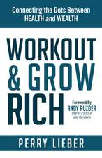 Work Out and Grow Rich:  Healthy Habits to Fuel Your Best Success