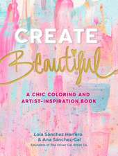 Create Beautiful: A Glam Creativity Workbook for a Vibrant Life and Home