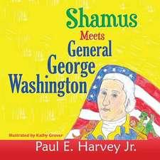 Shamus Meets General George Washington