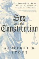 Sex and the Constitution – Sex, Religion, and Law from America`s Origins to the Twenty–First Century