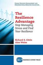 The Resilience Advantage:  Stop Managing Stress and Find Your Resilience