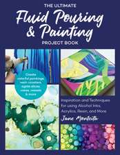 The Ultimate Fluid Pouring & Painting Project Book: Inspiration and Techniques for Using Alcohol Inks, Acrylics, Resin, and More; Create Colorful Pain