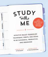 Study with Me: Effective Bullet Journaling Techniques, Habits, and Hacks to Be Successful, Productive, and Organized-With Special Str