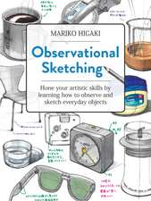 Observational Sketching: How to Draw Almost Any Object