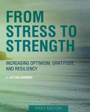 From Stress to Strength:  Increasing Optimism, Gratitude, and Resiliency (First Edition)