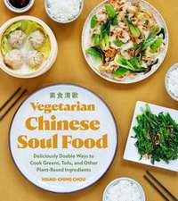 Vegetarian Chinese Soul Food: Deliciously Doable Ways to Cook Greens, Tofu, and Other Plant-Based Ingredients