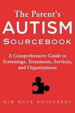 The Parent's Autism Sourcebook: A Comprehensive Guide to Screenings, Treatments, Services, and Organizations