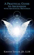 A Practical Guide to Ascension with Archangel Metatron
