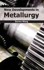 New Developments in Metallurgy