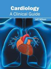 Cardiology: A Clinical Guide