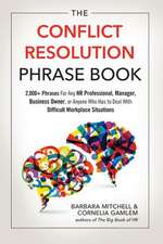 The Conflict Resolution Phrase Book: 2,000+ Phrases for Any HR Professional, Manager, Business Owner, or Anyone Who Has to Deal with Difficult Workpla