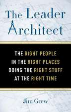 The Leader Architect: Why the Worth of Your Business Depends on the Right People in the Right Places Doing the Right Stuff at the Right Time