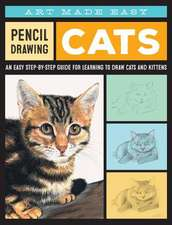Pencil Drawing: Cats: An Easy Step-By-Step Guide for Learning to Draw Cats and Kittens