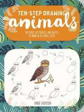 Ten-Step Drawing: Animals: 100 Birds, Butterflies, and Beasts to Draw in 10 Easy Steps