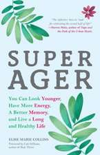 Super Ager: You Can Look Younger, Have More Energy, a Better Memory and Live a Long and Healthy Life