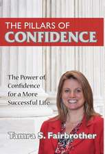 The Pillars of Confidence:  The Power of Confidence for a More Successful Life
