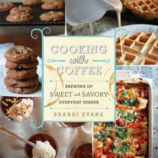 Cooking with Coffee: Brewing Up Sweet and Savory Everyday Dishes