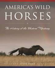 America's Wild Horses: The History of Western Mustangs