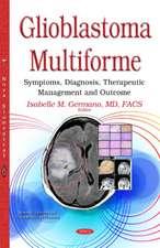 Glioblastoma Multiforme: Symptoms, Diagnosis, Therapeutic Management & Outcome