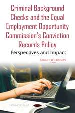 Criminal Background Checks & the Equal Employment Opportunity Commissions Conviction Records Policy: Perspectives & Impact