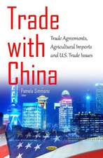 Trade with China: Trade Agreements, Agricultural Imports & U.S. Trade Issues
