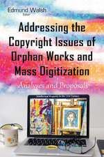 Addressing the Copyright Issues of Orphan Works & Mass Digitization: Analyses & Proposals