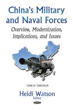 China's Military & Naval Forces: Overview, Modernization, Implications, & Issues