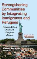 Strengthening Communities by Integrating Immigrants & Refugees: Federal Action Plan & Progress Report