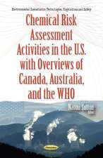 Chemical Risk Assessment Activities in the U.S. with Overviews of Canada, Australia & the WHO
