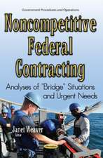 Noncompetitive Federal Contracting: Analyses of ''Bridge'' Situations & Urgent Needs