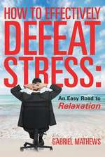 How to Effectively Defeat Stress