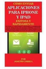 Cómo enviar Aplicaciones para iPhone y iPad Exitosa y Rápidamente