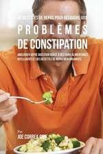 46 Recettes pour Résoudre vos Problèmes de Constipation
