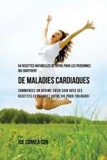 64 Recettes Naturelles de Repas Pour Les Personnes Qui Souffrent de Maladies Cardiaques