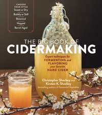The Big Book of Cidermaking: Expert Techniques for Fermenting and Flavoring Your Favorite Hard Cider, from Sweet, Bubbly, Botanical, or Hopped to B