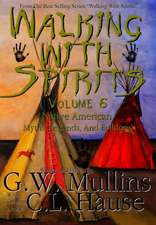 Walking With Spirits Volume 6 Native American Myths, Legends, And Folklore