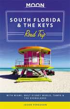 Moon South Florida & the Keys Road Trip: With Miami, Walt Disney World, Tampa & the Everglades